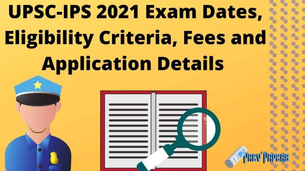 UPSC-IPS 2021 Exam Dates, Eligibility Criteria, Fees and Application Details