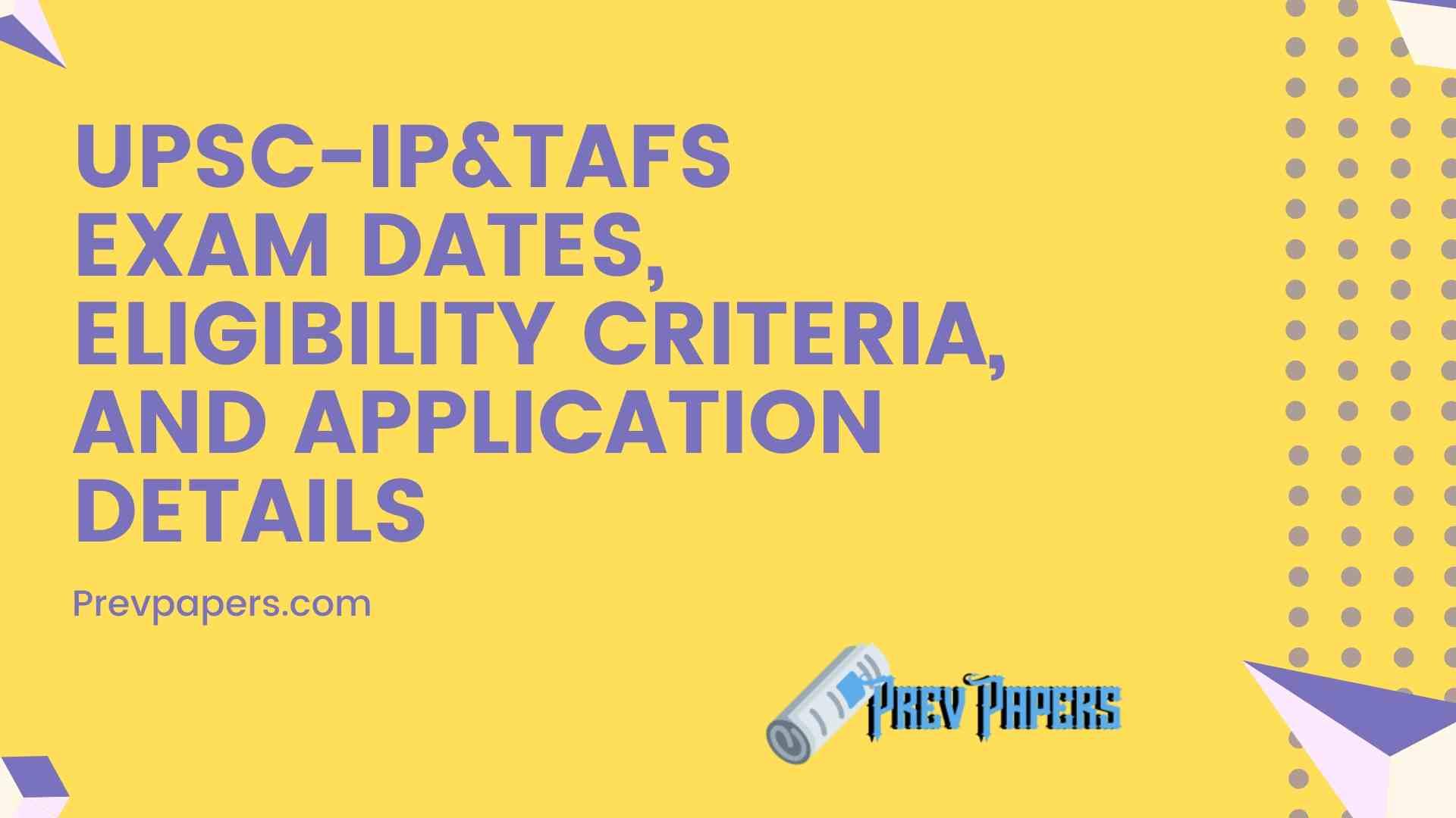 UPSC-IP&TAFS Exam Dates, Eligibility