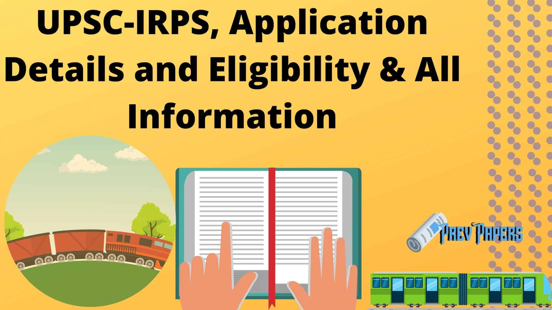 UPSC-IRPS, Application Details and Eligibility