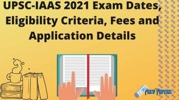 UPSC-IAAS 2021 Exam Dates, Eligibility Criteria, Fees and Application Details