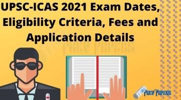 UPSC-ICAS 2021 Exam Dates, Eligibility Criteria, Fees and Application Details